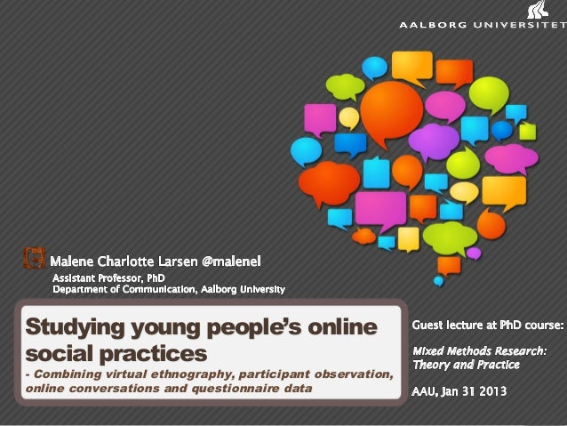 Studying young people's onlinesocial practices- Combining virtual ethnography, participant observation,online conversation...