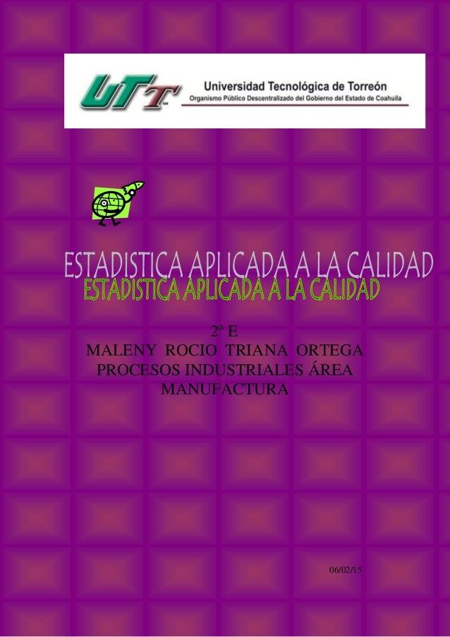 2º E MALENY ROCIO TRIANA ORTEGA PROCESOS INDUSTRIALES ÁREA MANUFACTURA 06/02/15