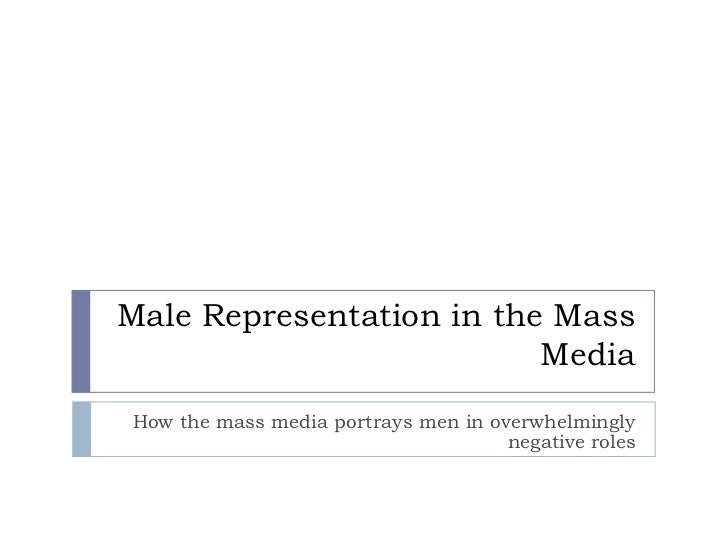 Male Representation in the Mass                          MediaHow the mass media portrays men in overwhelmingly           ...
