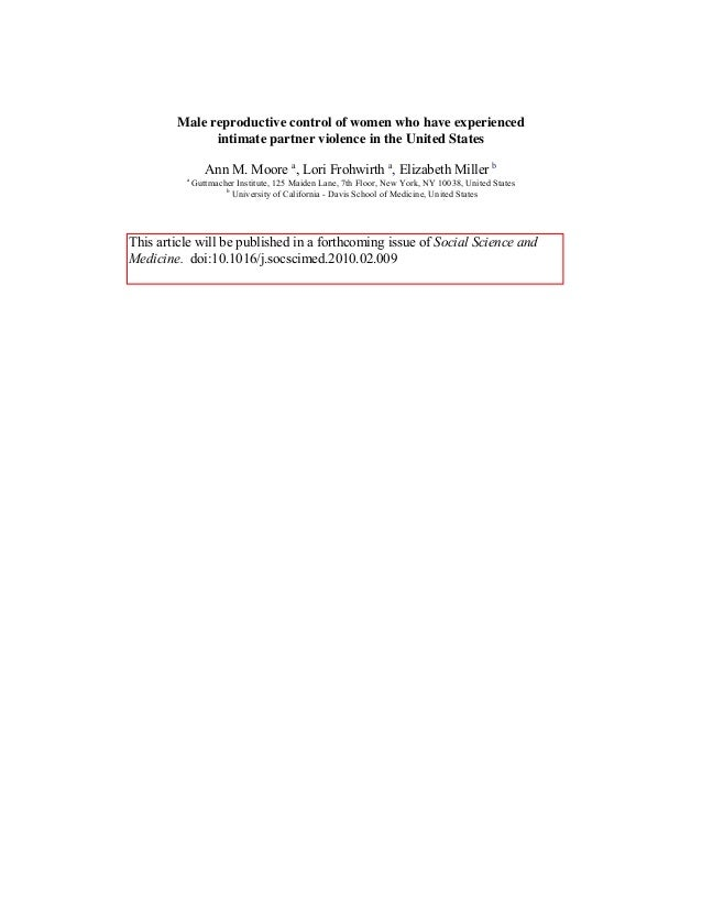 Male reproductive control of women who have experienced intimate partner violence in the United States Ann M. Moore a , Lo...
