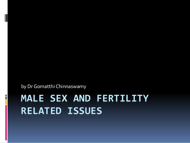 MALE SEX AND FERTILITY RELATED ISSUES by Dr Gomatthi Chinnaswamy