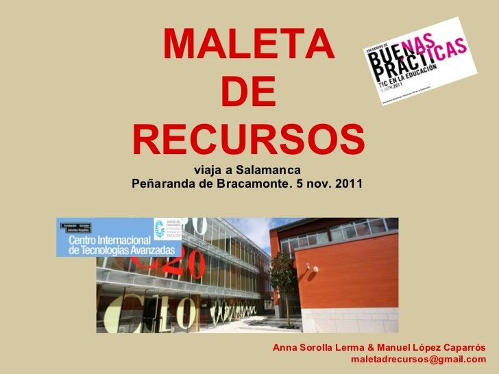 MALETA   DERECURSOS viaja a SalamancaPeñaranda de Bracamonte. 5 nov. 2011                     Anna Sorolla Lerma & Manuel ...