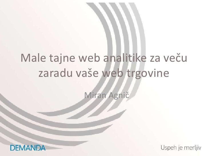 Male tajne web analitike za večuzaradu vaše web trgovine<br />Miran Agnič<br />