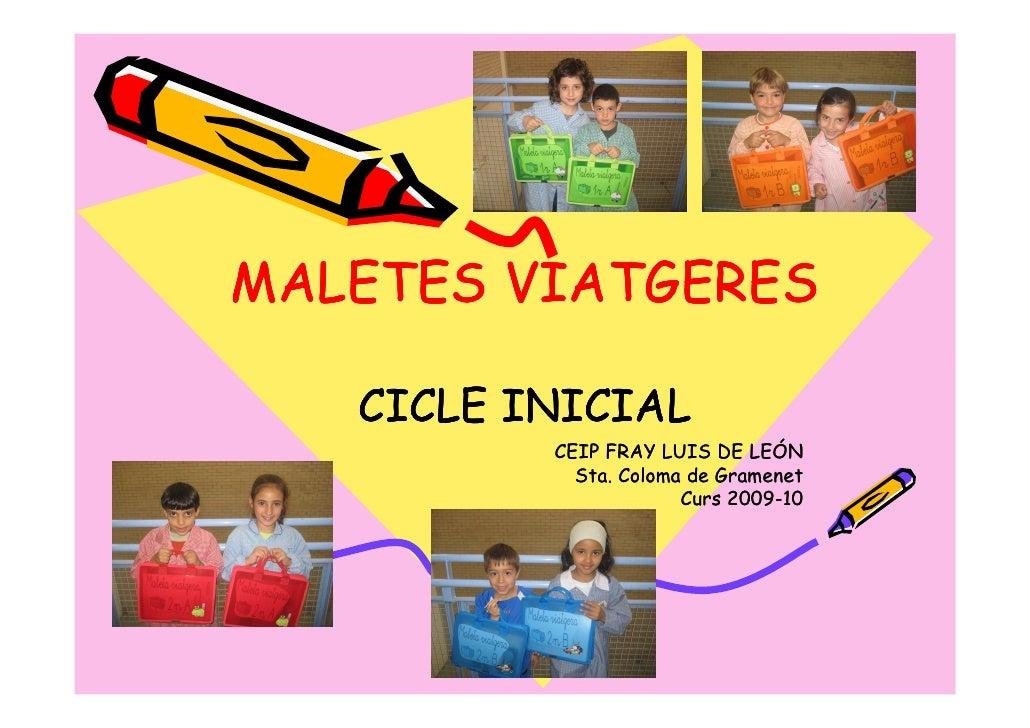 MALETES VIATGERES     CICLE INICIAL           CEIP FRAY LUIS DE LEÓN             Sta. Coloma de Gramenet                  ...
