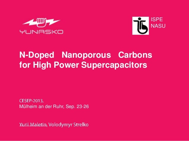 N-Doped Nanoporous Carbons for High Power Supercapacitors Mülheim an der Ruhr, Sep. 23-26 ISPE NASU