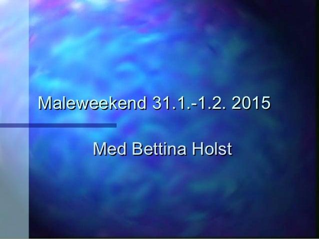 Maleweekend 31.1.-1.2. 2015Maleweekend 31.1.-1.2. 2015 Med Bettina HolstMed Bettina Holst