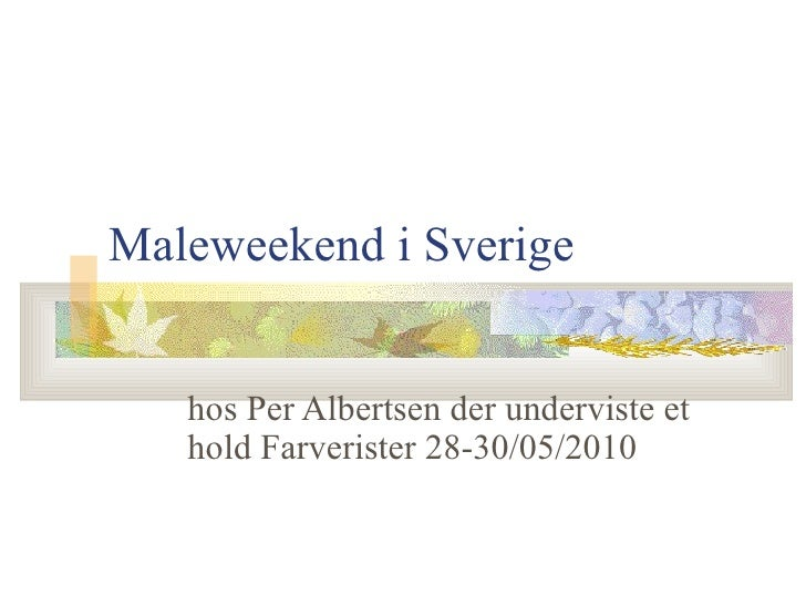 Maleweekend i Sverige hos Per Albertsen der underviste et hold Farverister 28-30/05/2010