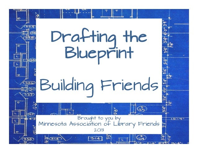 Drafting the blueprint building friends for minnesota association of drafting the blueprint building friends brought to you by minnesota association of library friends 2013 malvernweather Choice Image