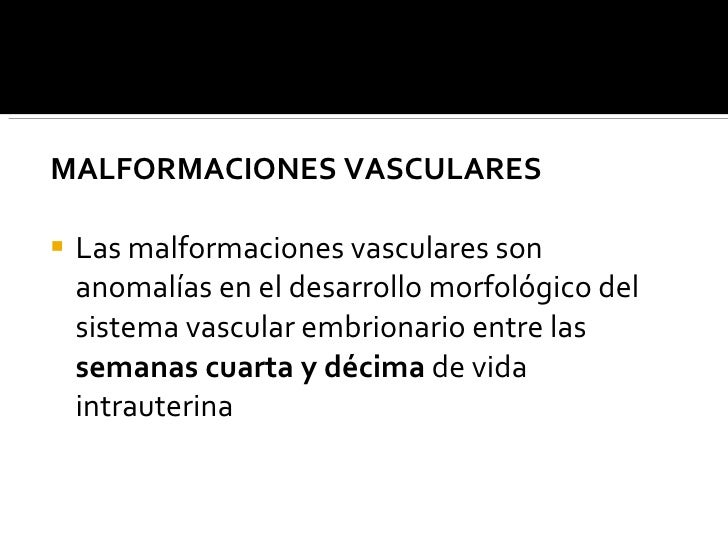 <ul><li>MALFORMACIONES VASCULARES </li></ul><ul><li>Las malformaciones vasculares son anomalías en el desarrollo morfológi...