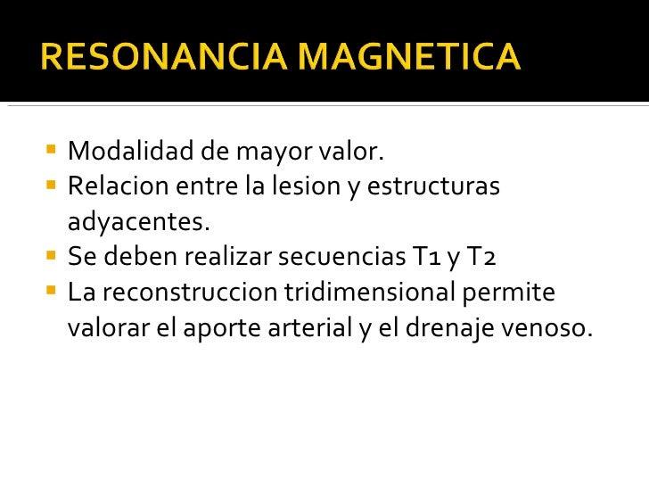 <ul><li>Modalidad de mayor valor. </li></ul><ul><li>Relacion entre la lesion y estructuras adyacentes. </li></ul><ul><li>S...