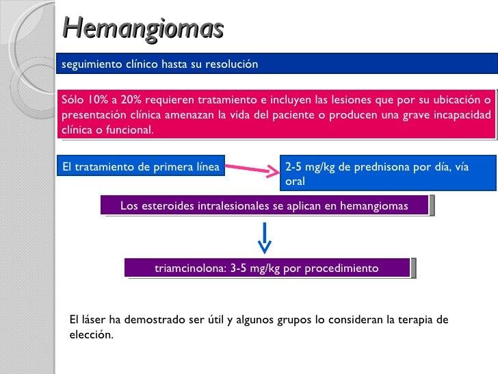 Hemangiomas seguimiento clínico hasta su resolución Sólo 10% a 20% requieren tratamiento e incluyen las lesiones que por s...