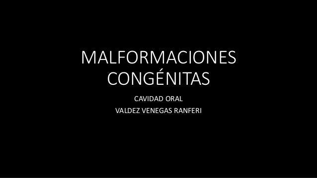 MALFORMACIONES CONGÉNITAS CAVIDAD ORAL VALDEZ VENEGAS RANFERI