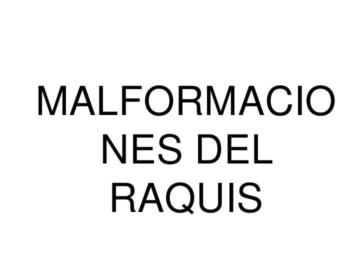 MALFORMACIO  NES DEL   RAQUIS