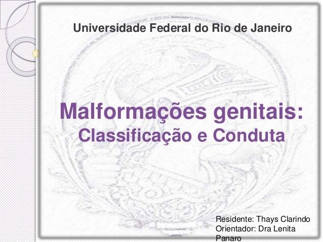 Malformações genitais: Classificação e Conduta Universidade Federal do Rio de Janeiro Residente: Thays Clarindo Orientador...