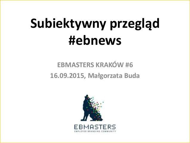 Subiektywny przegląd #ebnews EBMASTERS KRAKÓW #6 16.09.2015, Małgorzata Buda