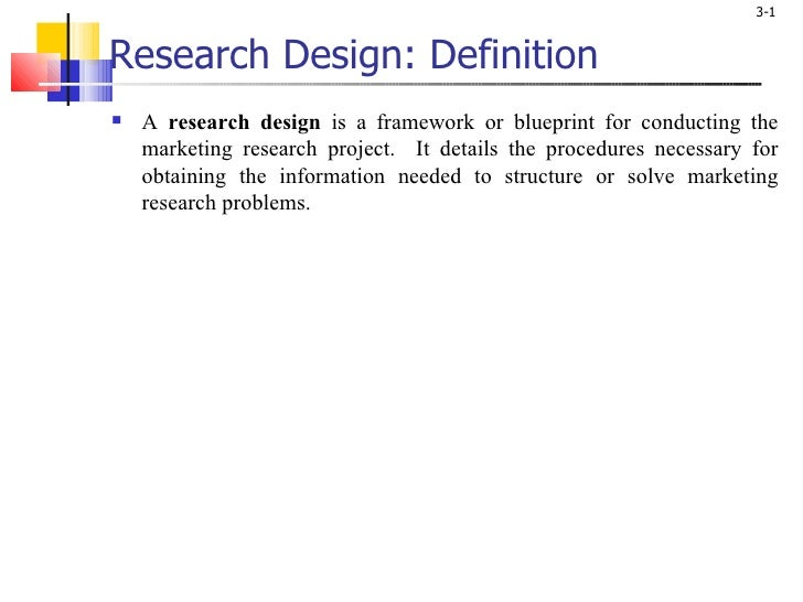 Research Design: Definition <ul><li>A  research design  is a framework or blueprint for conducting the marketing research ...