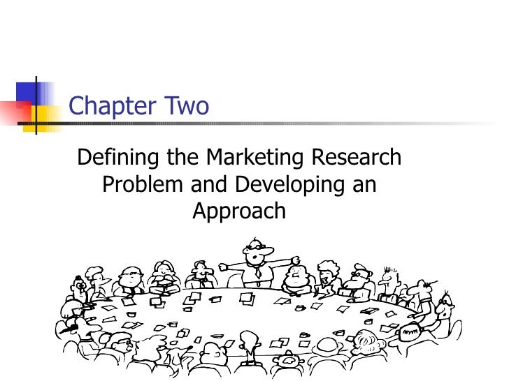 Chapter Two Defining the Marketing Research Problem and Developing an Approach