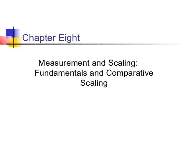 Chapter Eight   Measurement and Scaling:  Fundamentals and Comparative            Scaling