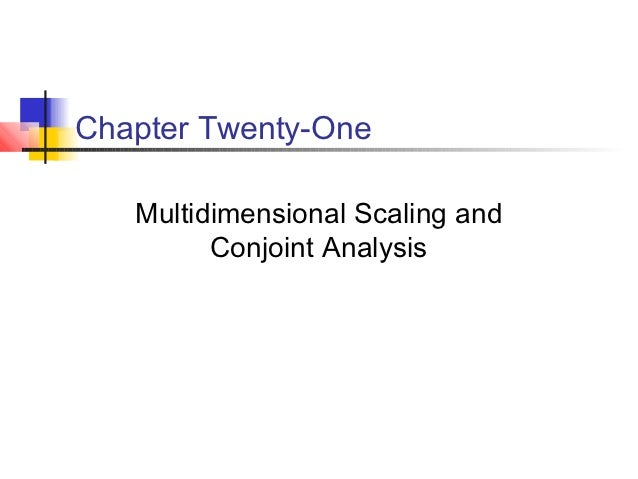 Chapter Twenty-One   Multidimensional Scaling and         Conjoint Analysis
