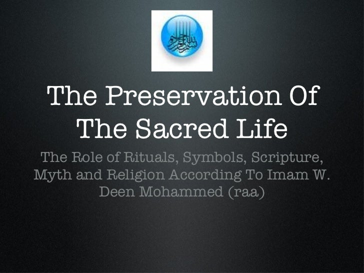 The Preservation Of The Sacred Life <ul><li>The Role of Rituals, Symbols, Scripture, Myth and Religion According To Imam W...