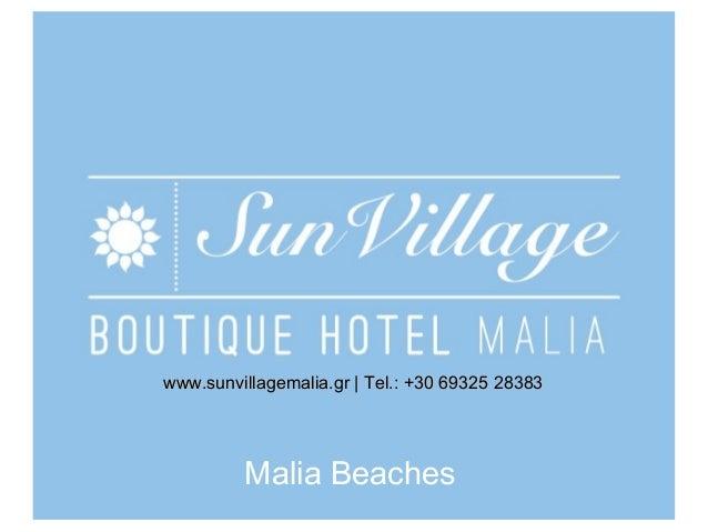 www.sunvillagemalia.gr   Tel.: +30 69325 28383  Malia Beaches