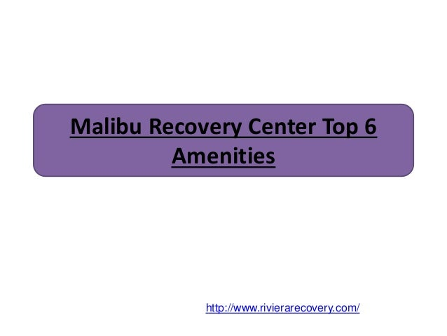 Malibu Recovery Center Top 6 Amenities http://www.rivierarecovery.com/