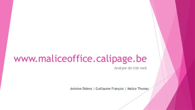 www.maliceoffice.calipage.be  Analyse de site web  Antoine Didens | Guillaume François | Malice Thomas