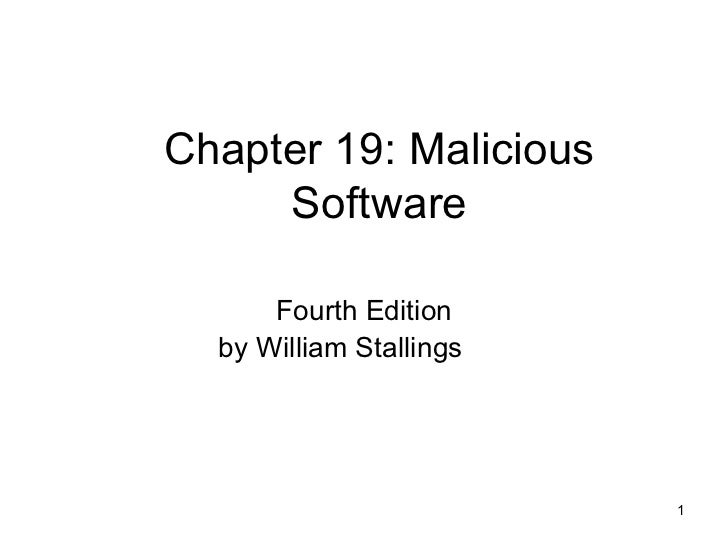 Chapter 19: Malicious Software Fourth Edition by William Stallings