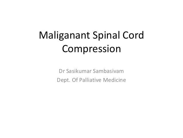 Maliganant Spinal Cord Compression Dr Sasikumar Sambasivam Dept. Of Palliative Medicine