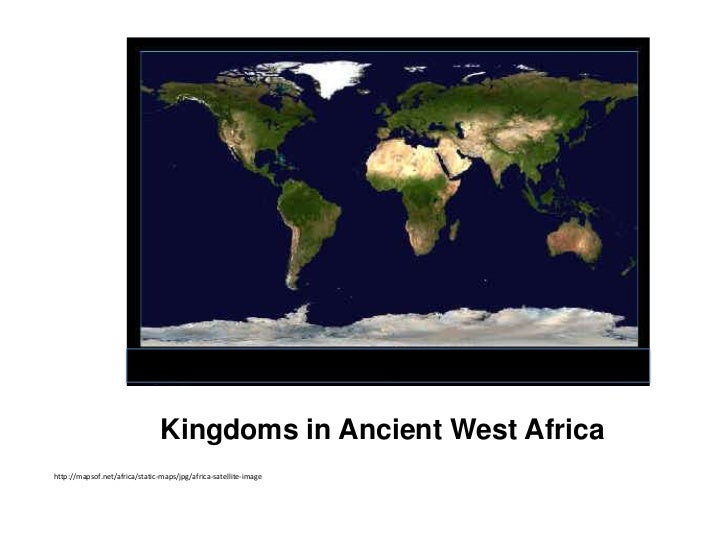 Kingdoms in Ancient West Africa<br />http://mapsof.net/africa/static-maps/jpg/africa-satellite-image<br />