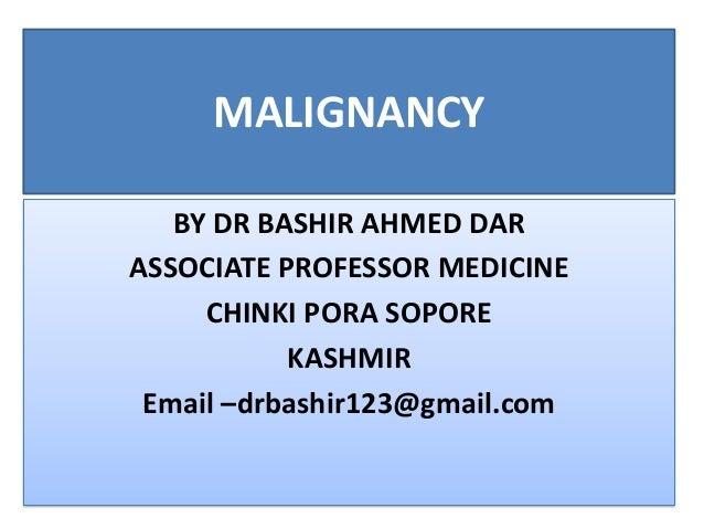 MALIGNANCYBY DR BASHIR AHMED DARASSOCIATE PROFESSOR MEDICINECHINKI PORA SOPOREKASHMIREmail –drbashir123@gmail.com