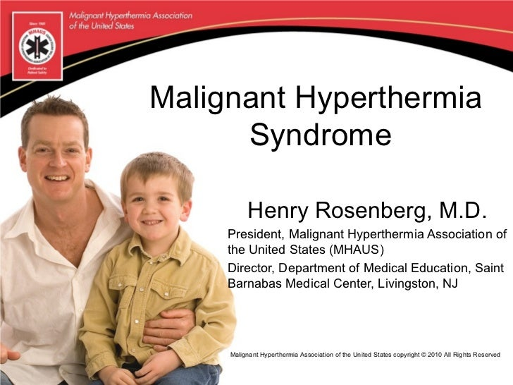 Malignant Hyperthermia      Syndrome          Henry Rosenberg, M.D.     President, Malignant Hyperthermia Association of  ...