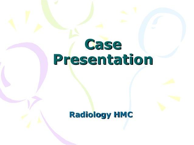 CaseCase PresentationPresentation Radiology HMCRadiology HMC