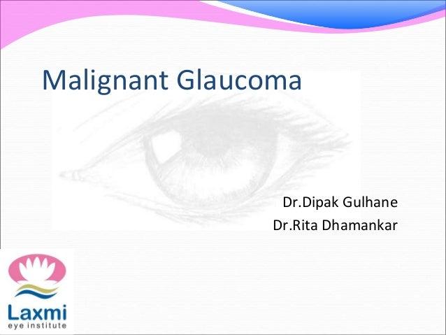 Malignant Glaucoma Dr.Dipak Gulhane Dr.Rita Dhamankar