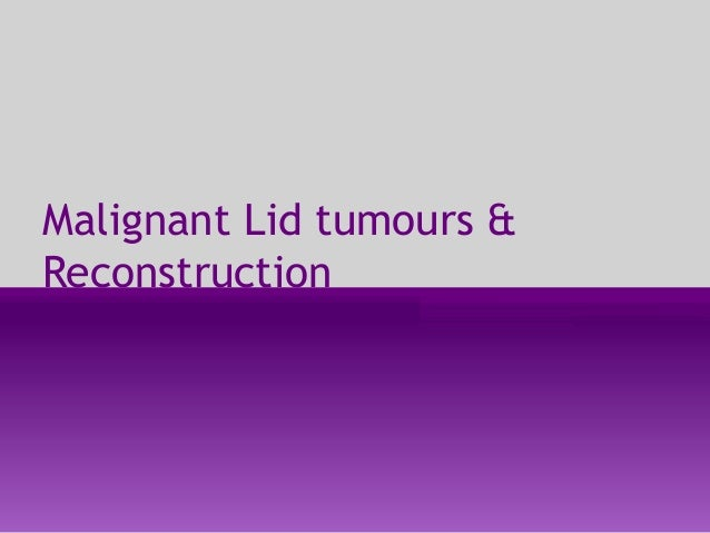 Malignant Lid tumours & Reconstruction