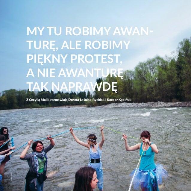 My tu robimy awan- turę, ale robimy piękny protest, a nie awanturę tak naprawdę Z Cecylią Malik rozmawiają Dorota Leśniak-...