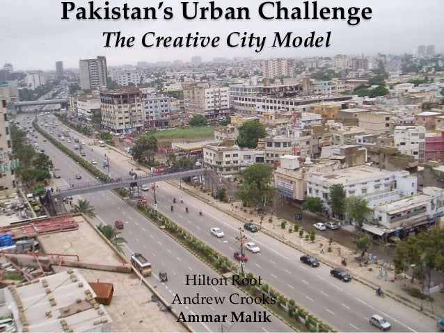 Pakistan's Urban Challenge   The Creative`City Model          Hilton Root         Andrew Crooks         Ammar Malik