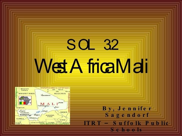 SOL 3.2 West Africa Mali By, Jennifer Sagendorf ITRT – Suffolk Public Schools