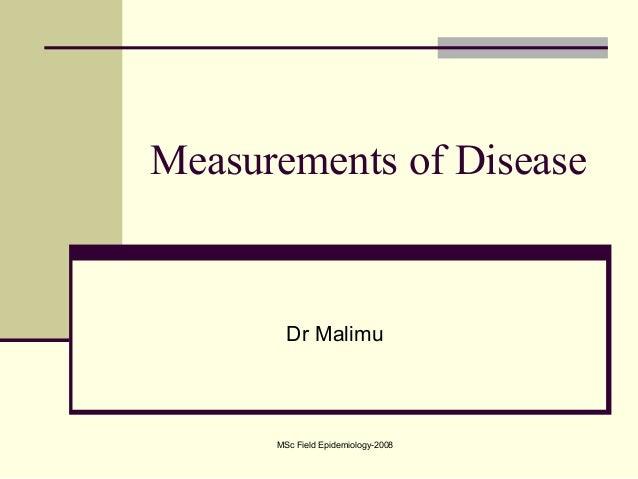 MSc Field Epidemiology-2008 Measurements of Disease Dr Malimu