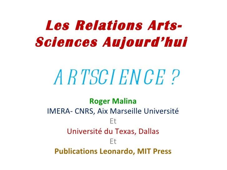 Les Relations Arts-Sciences Aujourd'hui  A RTSCI EN CE ?             Roger Malina IMERA- CNRS, Aix Marseille Université   ...