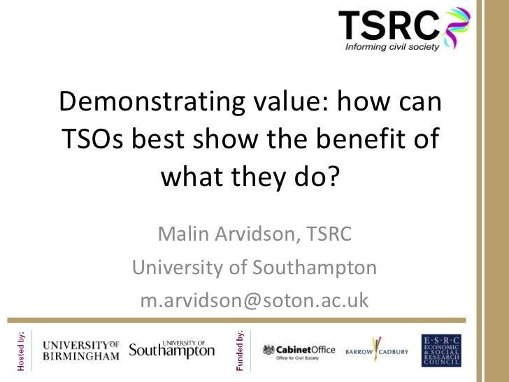 Demonstrating value: how can TSOs best show the benefit of what they do? Malin Arvidson, TSRC University of Southampton [e...
