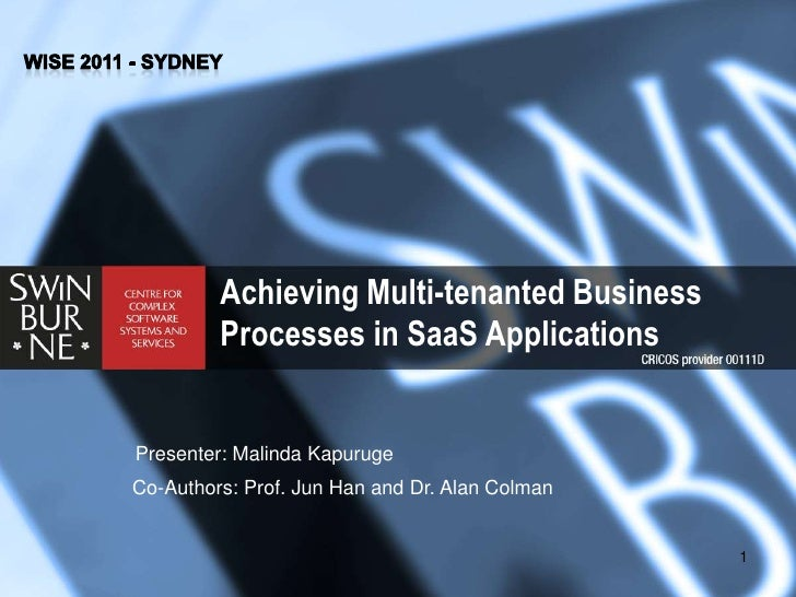 WISE 2011 - Sydney<br />Achieving Multi-tenanted Business Processes in SaaS Applications <br />Presenter: Malinda Kapuruge...