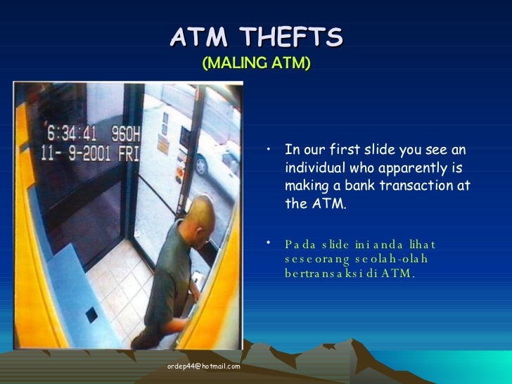 ATM THEFTS (MALING ATM) <ul><li>In our first slide you see an individual who apparently is making a bank transaction at th...