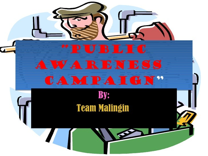 """ Public awareness  campaign "" By: Team Malingin"