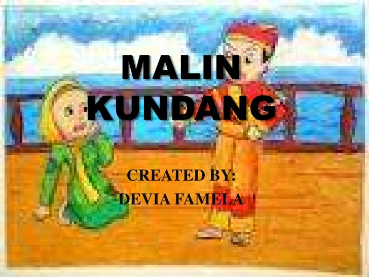 MALIN KUNDANG<br />CREATED BY: <br />DEVIA FAMELA<br />
