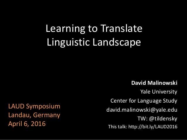 Learning to Translate Linguistic Landscape David Malinowski Yale University Center for Language Study david.malinowski@yal...