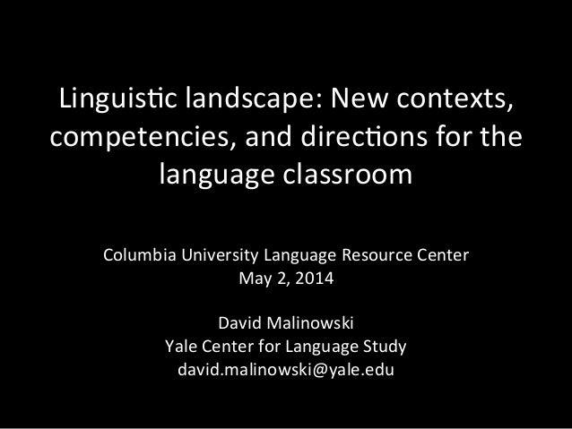Linguis'c  landscape:  New  contexts,   competencies,  and  direc'ons  for  the   language  classroom...