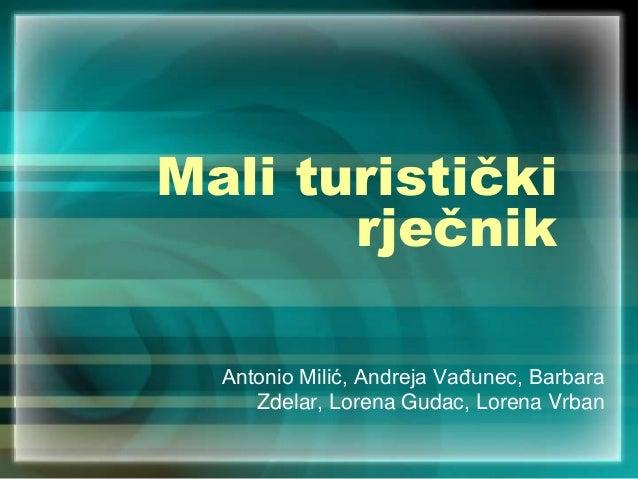Mali turistički rječnik Antonio Milić, Andreja VaĎunec, Barbara Zdelar, Lorena Gudac, Lorena Vrban