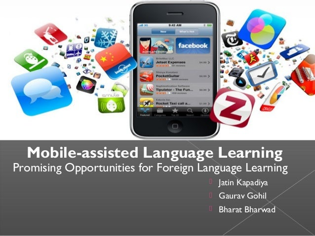 Mobile-assisted Language Learning  Promising Opportunities for Foreign Language Learning  Jatin Kapadiya  Gaurav Gohil ...