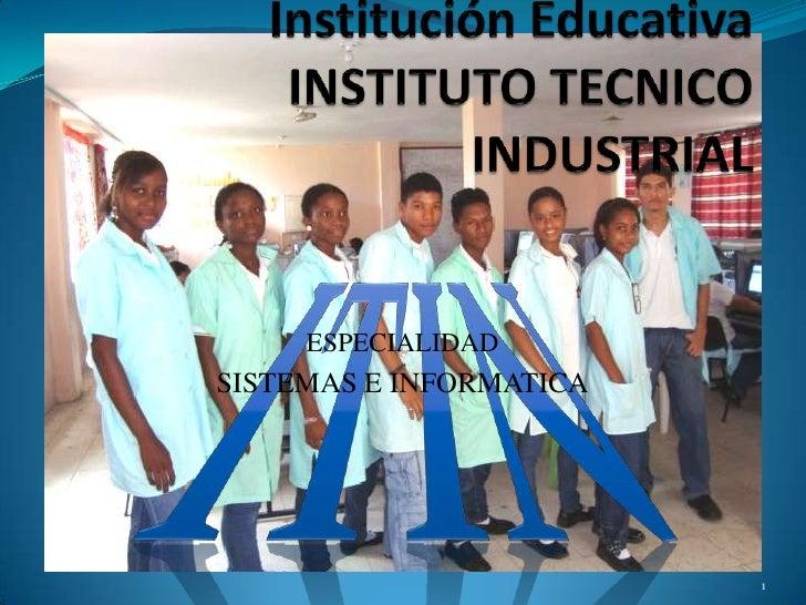 Institución EducativaINSTITUTO TECNICO INDUSTRIAL<br />ITIN<br />ESPECIALIDAD<br />SISTEMAS E INFORMATICA<br />1<br />